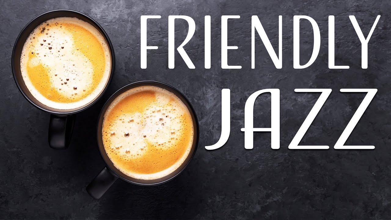 Friendly JAZZ – Positive Coffee Bossa JAZZ Music For Morning,Work,Study