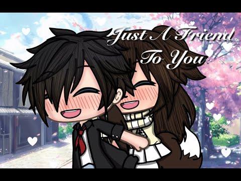    Just A Friend To You    GMV    Gacha Life Music Video   